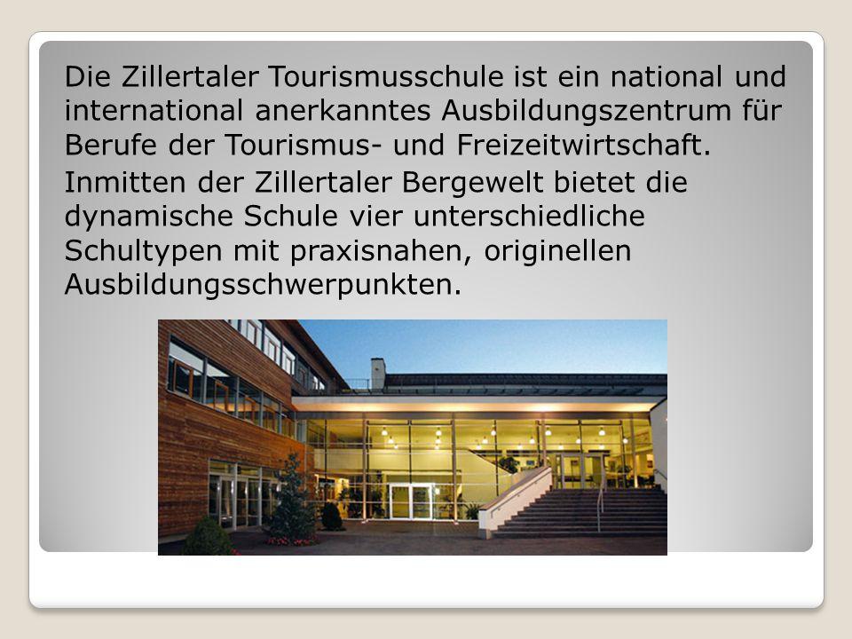 Die Zillertaler Tourismusschule ist ein national und international anerkanntes Ausbildungszentrum für Berufe der Tourismus- und Freizeitwirtschaft.