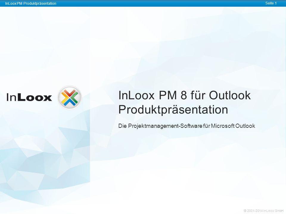 InLoox PM Produktpräsentation Seite 1 © 2001-2011 InLoox GmbH InLoox PM Produktpräsentation Seite 1 © 2001-2014 InLoox GmbH InLoox PM 8 für Outlook Pr
