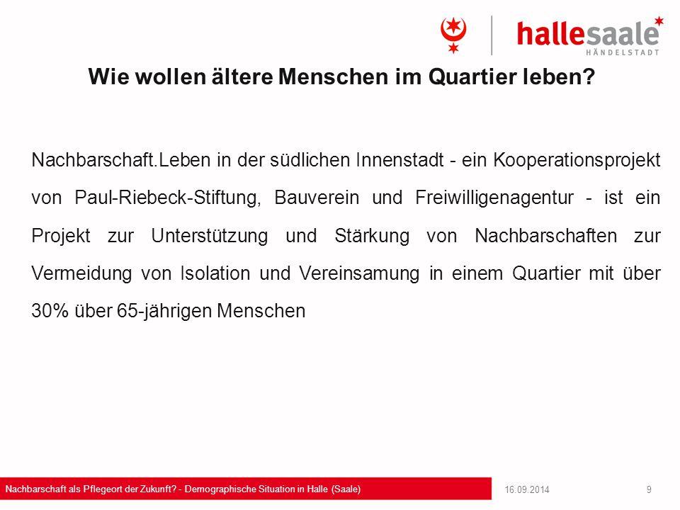 16.09.2014 Nachbarschaft als Pflegeort der Zukunft? - Demographische Situation in Halle (Saale) 9 Nachbarschaft.Leben in der südlichen Innenstadt - ei