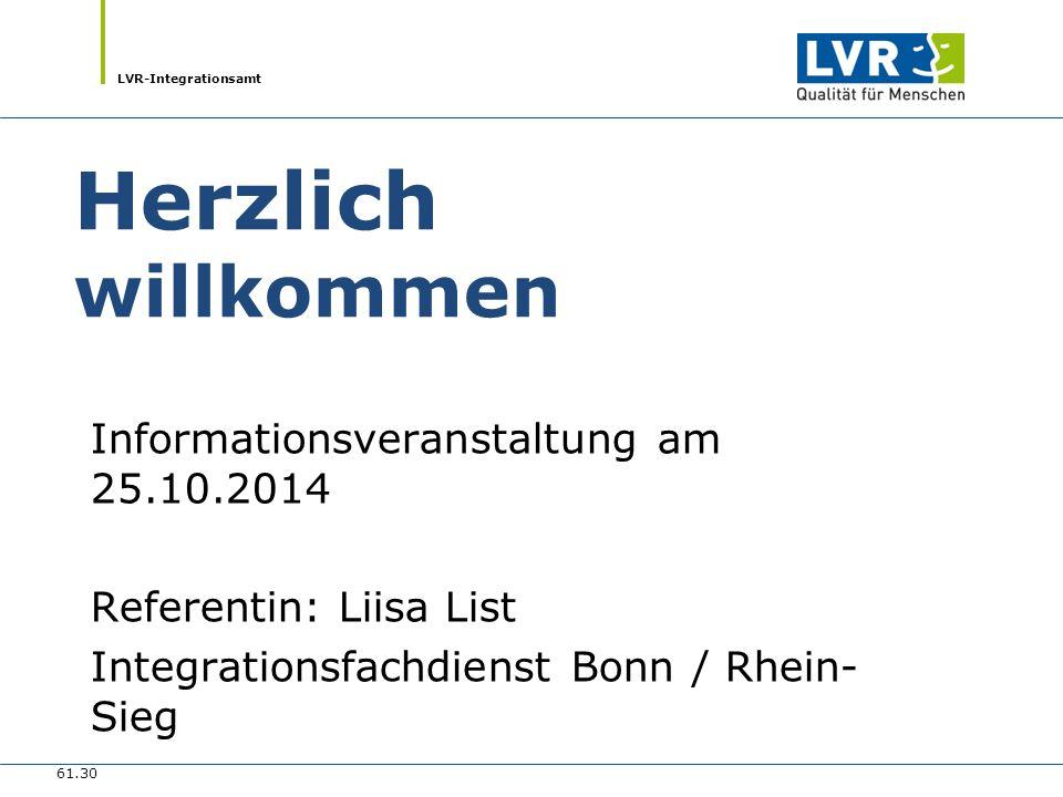 LVR-Integrationsamt Herzlich willkommen Informationsveranstaltung am 25.10.2014 Referentin: Liisa List Integrationsfachdienst Bonn / Rhein- Sieg 61.30