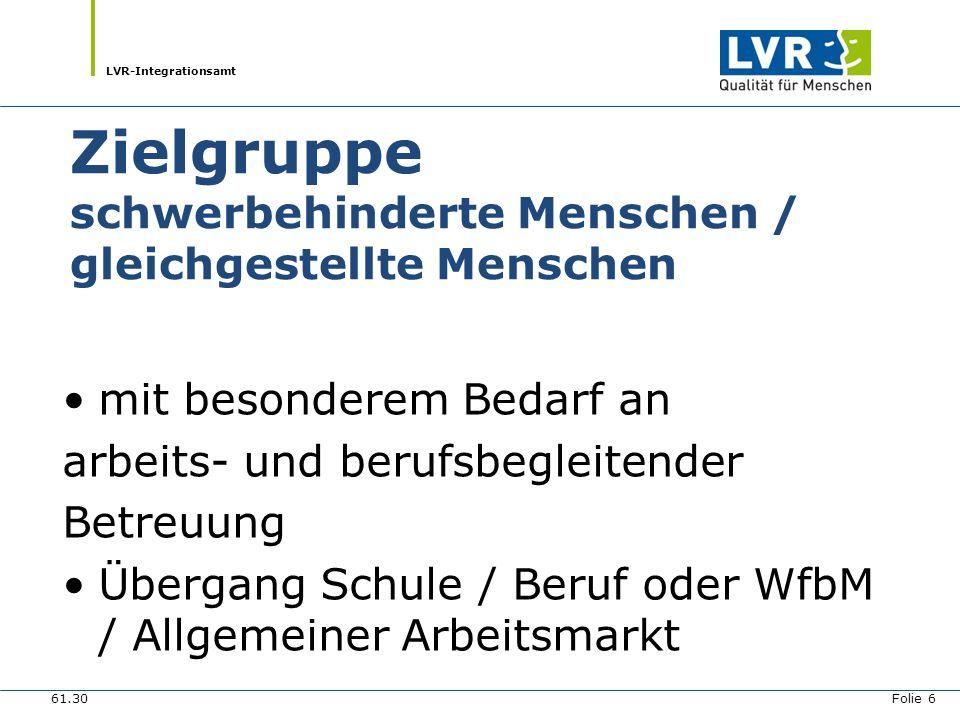 LVR-Integrationsamt Aufgaben des Integrationsfachdienstes Vermittlung in Arbeits- und Ausbildungs- verhältnisse Sicherung von Arbeits- und Ausbildungs- verhältnissen betriebliche Beratung 61.30 Folie 9