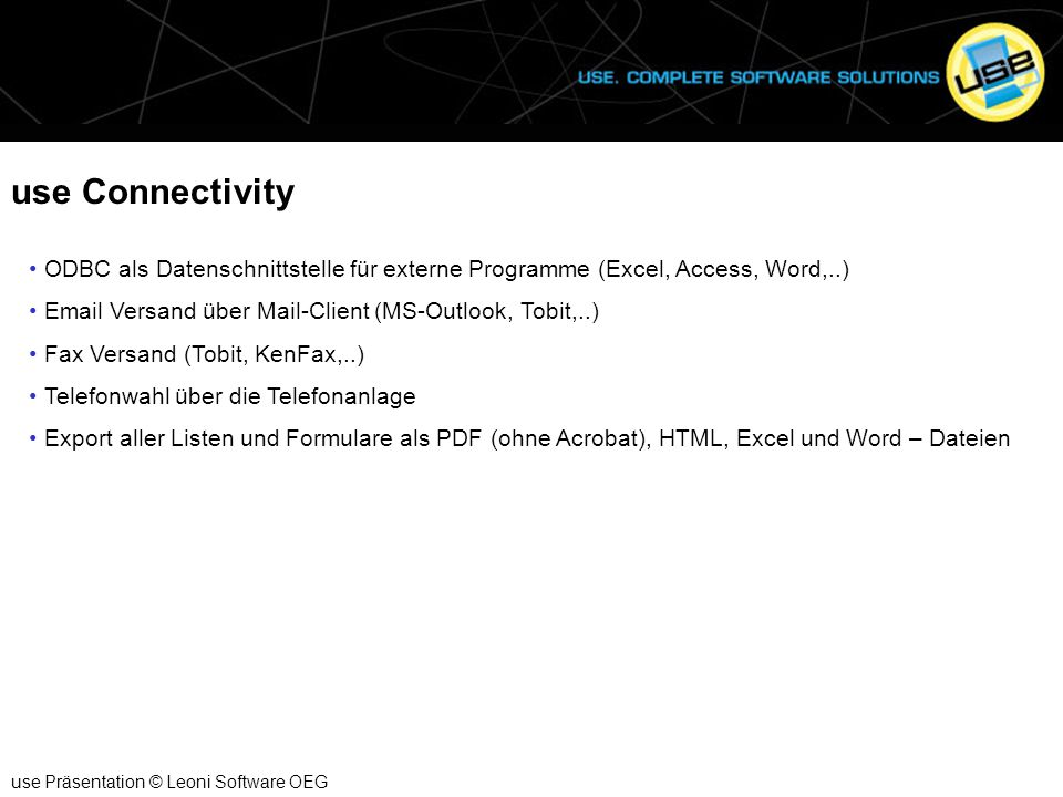 use Connectivity use Präsentation © Leoni Software OEG ODBC als Datenschnittstelle für externe Programme (Excel, Access, Word,..) Email Versand über M