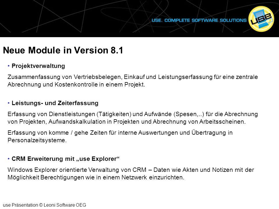 Neue Module in Version 8.1 use Präsentation © Leoni Software OEG Projektverwaltung Zusammenfassung von Vertriebsbelegen, Einkauf und Leistungserfassun