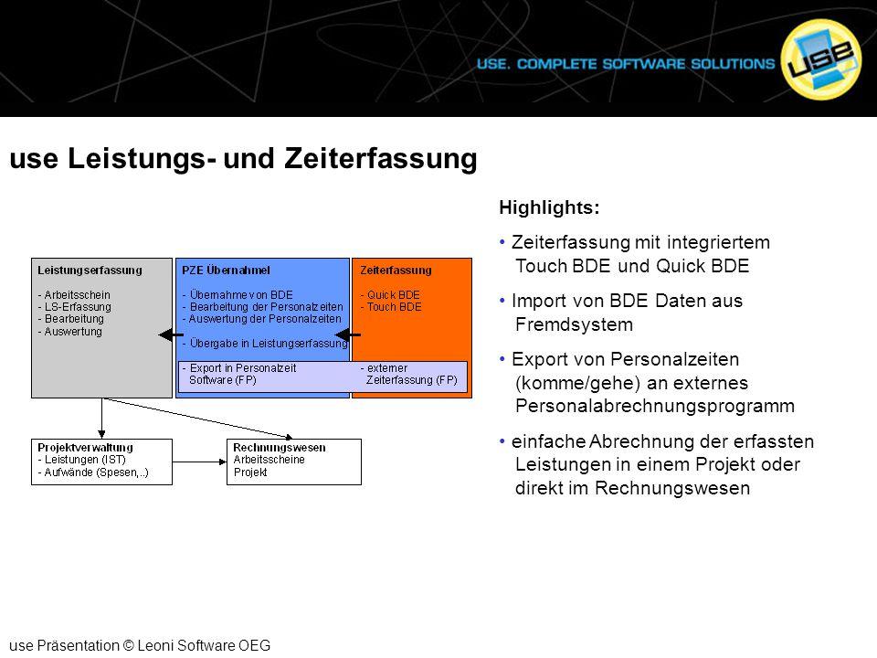 use Leistungs- und Zeiterfassung use Präsentation © Leoni Software OEG Highlights: Zeiterfassung mit integriertem Touch BDE und Quick BDE Import von B