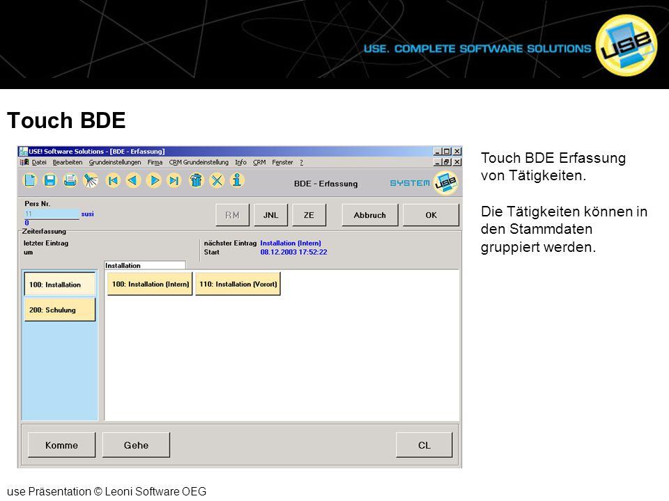 Touch BDE use Präsentation © Leoni Software OEG Touch BDE Erfassung von Tätigkeiten. Die Tätigkeiten können in den Stammdaten gruppiert werden.