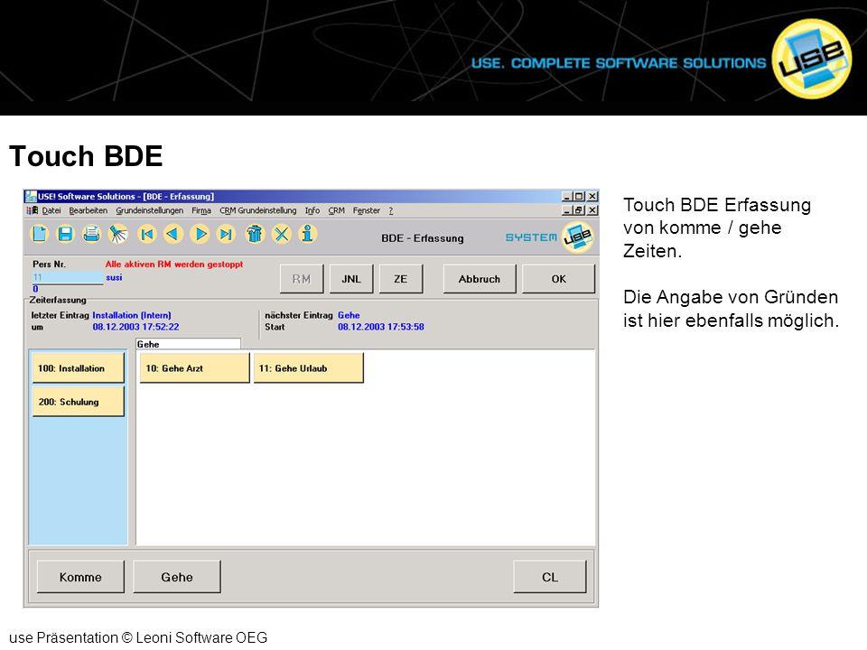 Touch BDE use Präsentation © Leoni Software OEG Touch BDE Erfassung von komme / gehe Zeiten. Die Angabe von Gründen ist hier ebenfalls möglich.