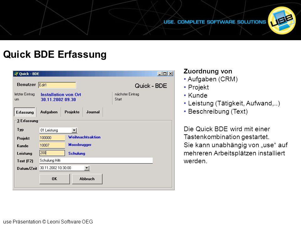 Quick BDE Erfassung use Präsentation © Leoni Software OEG Zuordnung von Aufgaben (CRM) Projekt Kunde Leistung (Tätigkeit, Aufwand,..) Beschreibung (Te