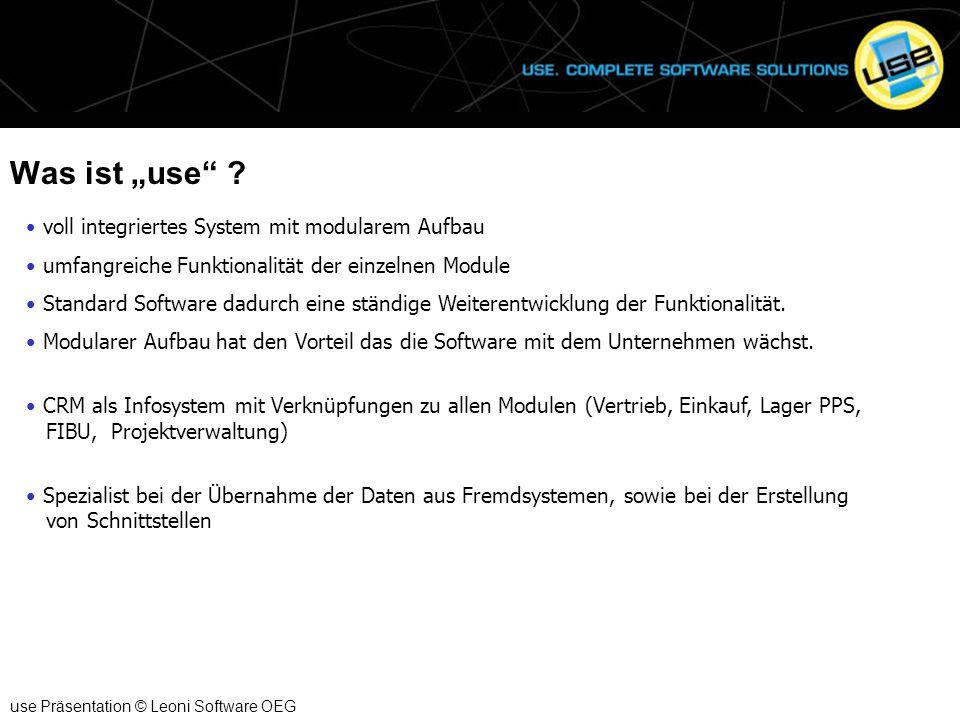 """Was ist """"use"""" ? use Präsentation © Leoni Software OEG voll integriertes System mit modularem Aufbau umfangreiche Funktionalität der einzelnen Module S"""