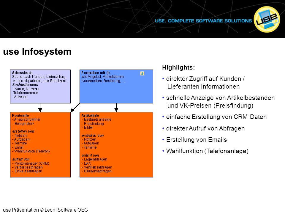 use Infosystem use Präsentation © Leoni Software OEG Highlights: direkter Zugriff auf Kunden / Lieferanten Informationen schnelle Anzeige von Artikelb