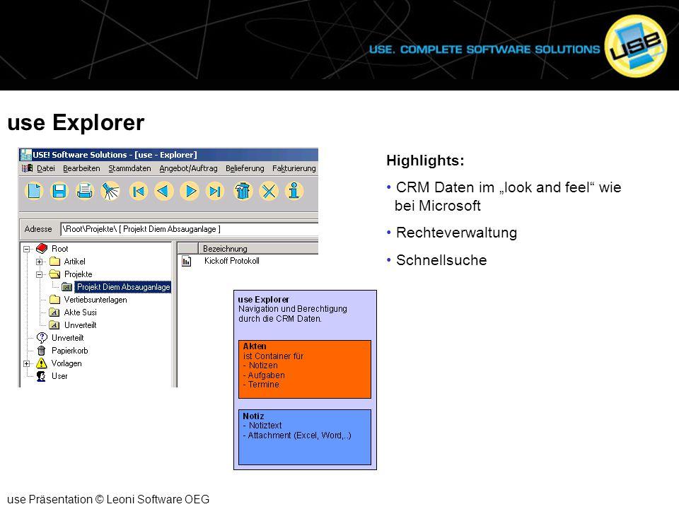 "use Explorer use Präsentation © Leoni Software OEG Highlights: CRM Daten im ""look and feel"" wie bei Microsoft Rechteverwaltung Schnellsuche"
