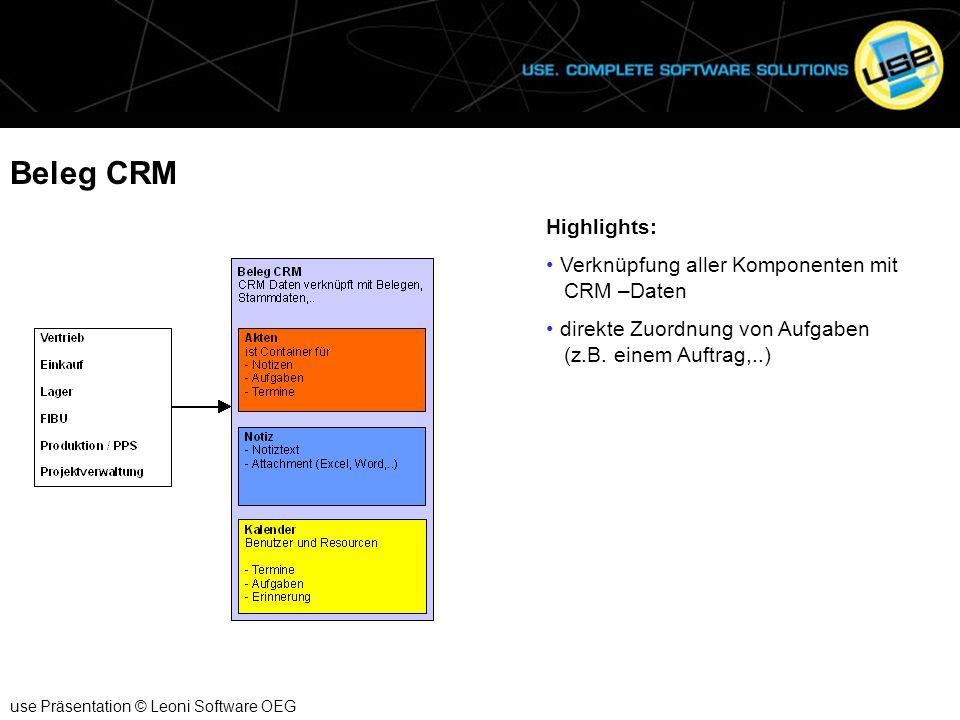 Beleg CRM use Präsentation © Leoni Software OEG Highlights: Verknüpfung aller Komponenten mit CRM –Daten direkte Zuordnung von Aufgaben (z.B. einem Au