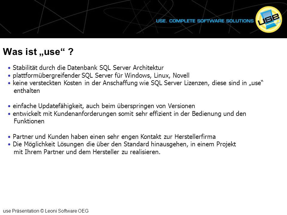 """Was ist """"use"""" ? use Präsentation © Leoni Software OEG Stabilität durch die Datenbank SQL Server Architektur plattformübergreifender SQL Server für Win"""