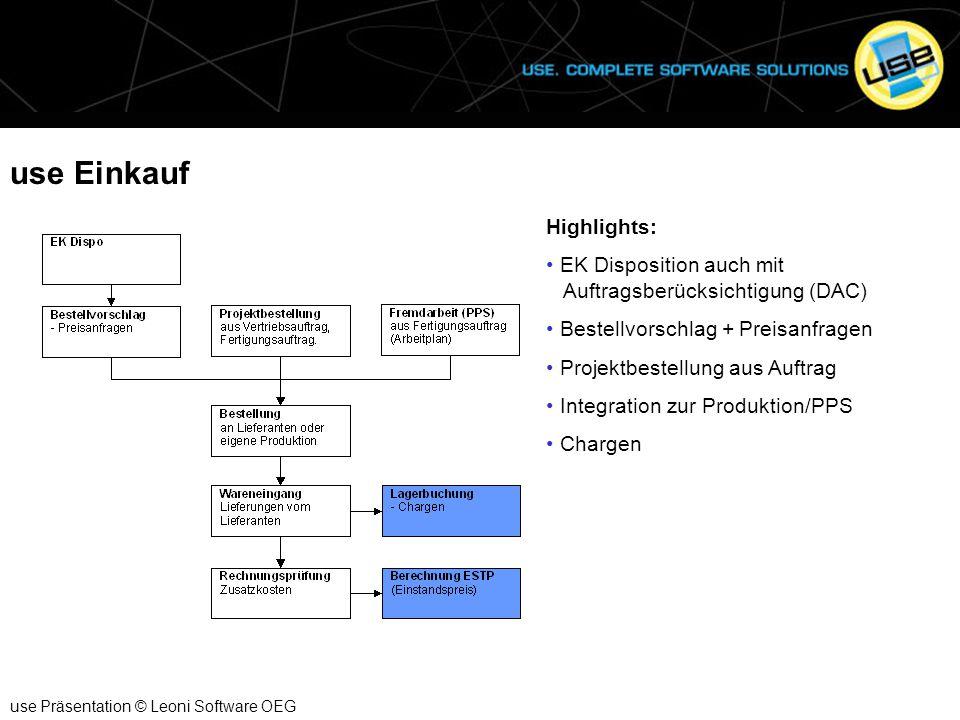 use Einkauf use Präsentation © Leoni Software OEG Highlights: EK Disposition auch mit Auftragsberücksichtigung (DAC) Bestellvorschlag + Preisanfragen
