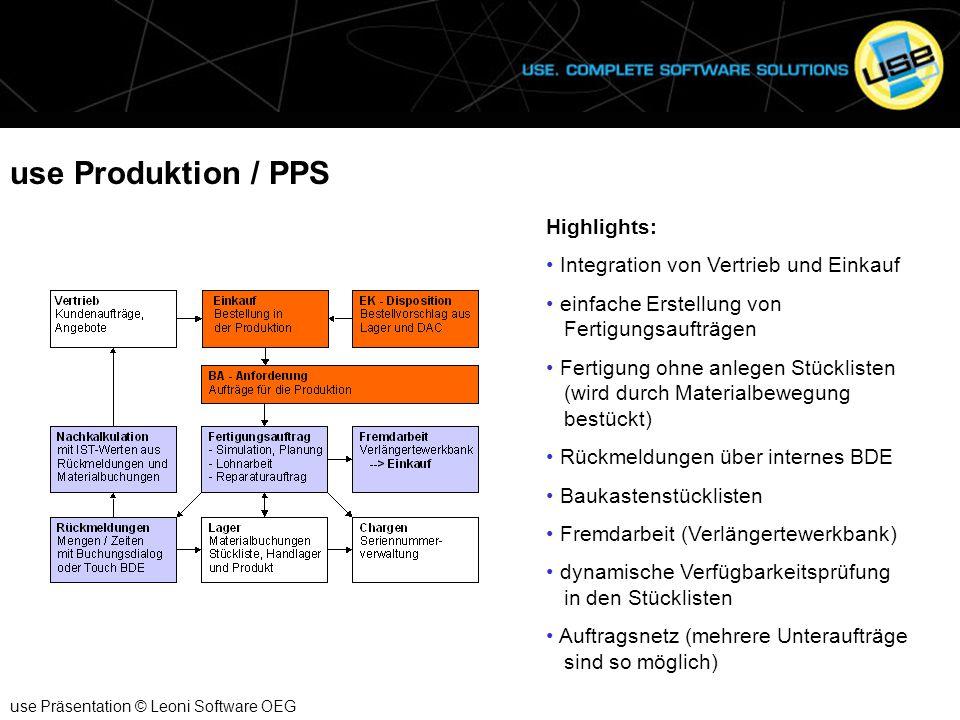 use Produktion / PPS use Präsentation © Leoni Software OEG Highlights: Integration von Vertrieb und Einkauf einfache Erstellung von Fertigungsaufträge