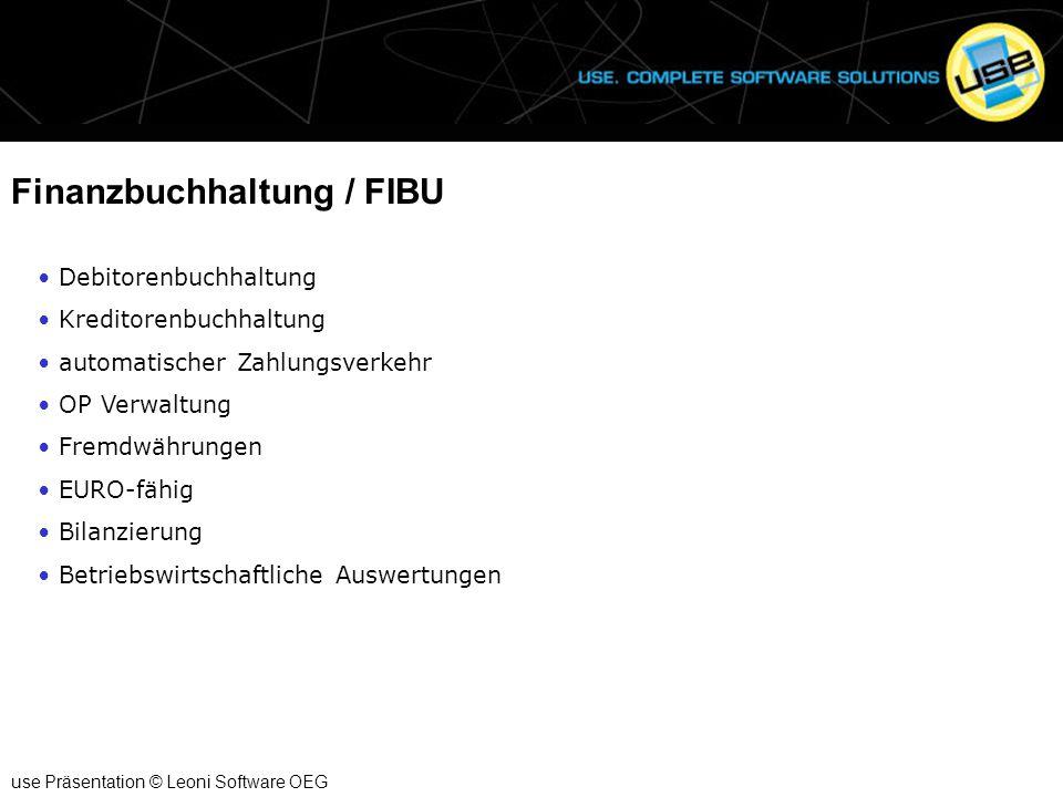 Finanzbuchhaltung / FIBU use Präsentation © Leoni Software OEG Debitorenbuchhaltung Kreditorenbuchhaltung automatischer Zahlungsverkehr OP Verwaltung