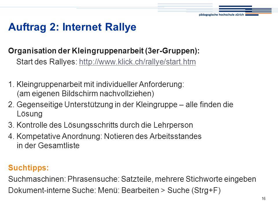 Medienkompass 16 Auftrag 2: Internet Rallye Organisation der Kleingruppenarbeit (3er-Gruppen): Start des Rallyes: http://www.klick.ch/rallye/start.htm