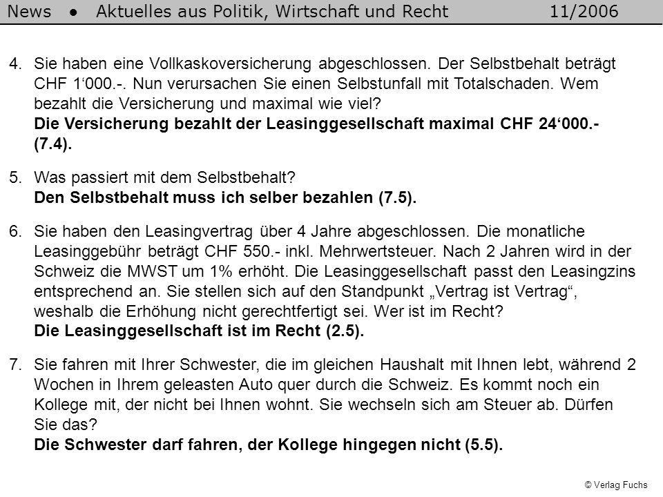 © Verlag Fuchs 4.Sie haben eine Vollkaskoversicherung abgeschlossen. Der Selbstbehalt beträgt CHF 1'000.-. Nun verursachen Sie einen Selbstunfall mit