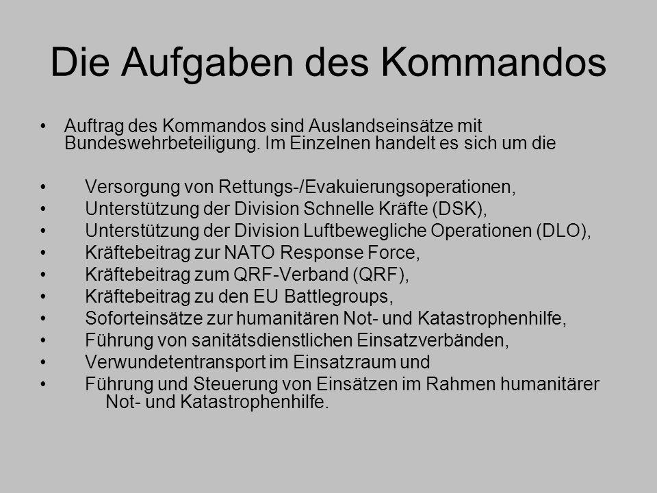 Die Aufgaben des Kommandos Auftrag des Kommandos sind Auslandseinsätze mit Bundeswehrbeteiligung. Im Einzelnen handelt es sich um die Versorgung von R