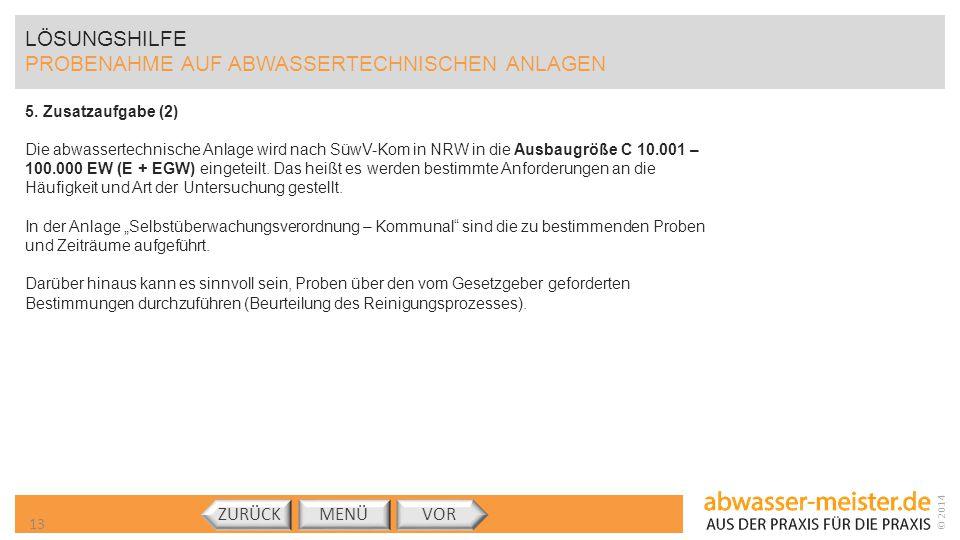 © 2014 LÖSUNGSHILFE PROBENAHME AUF ABWASSERTECHNISCHEN ANLAGEN MENÜVORZURÜCK 5. Zusatzaufgabe (2) Die abwassertechnische Anlage wird nach SüwV-Kom in