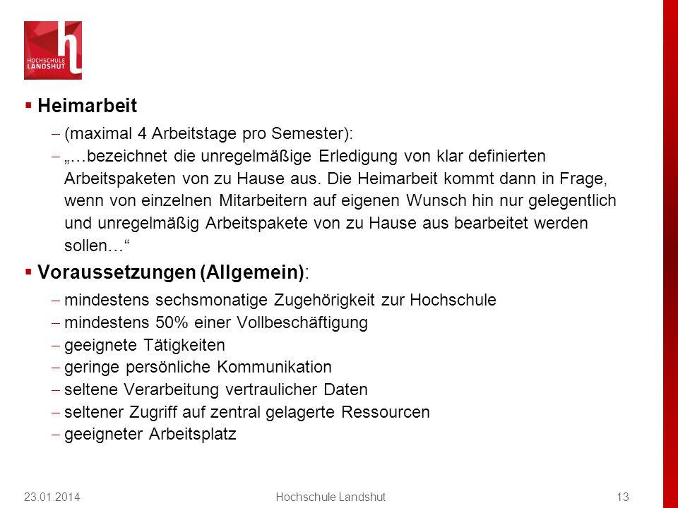 """23.01.201413Hochschule Landshut  Heimarbeit  (maximal 4 Arbeitstage pro Semester):  """"…bezeichnet die unregelmäßige Erledigung von klar definierten Arbeitspaketen von zu Hause aus."""