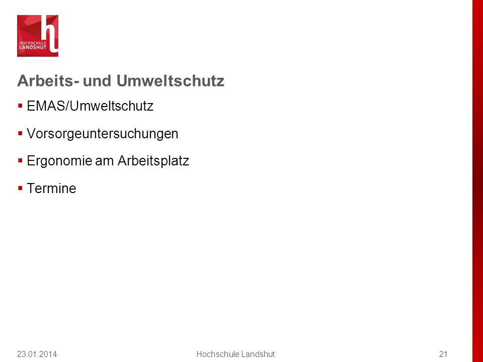 Arbeits- und Umweltschutz 23.01.201421Hochschule Landshut  EMAS/Umweltschutz  Vorsorgeuntersuchungen  Ergonomie am Arbeitsplatz  Termine