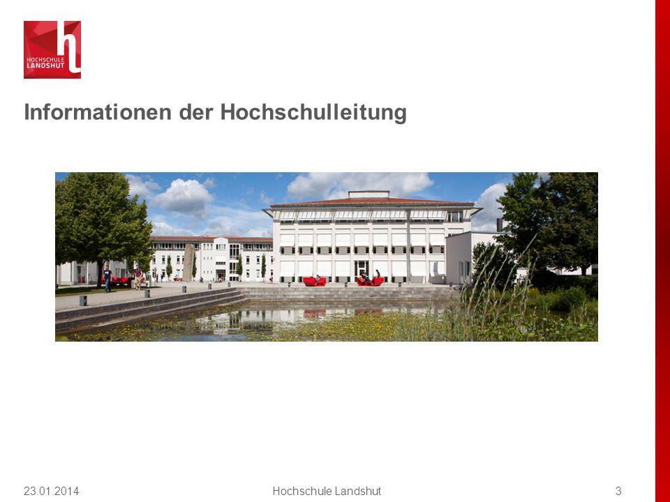 Informationen der Hochschulleitung 23.01.20143Hochschule Landshut