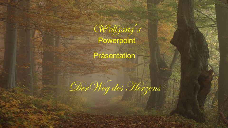 DerWeg des Herzens Wolfgang´s Powerpoint Präsentation