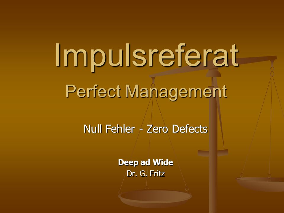 Impulsreferat Null Fehler - Zero Defects Deep ad Wide Dr. G. Fritz Perfect Management