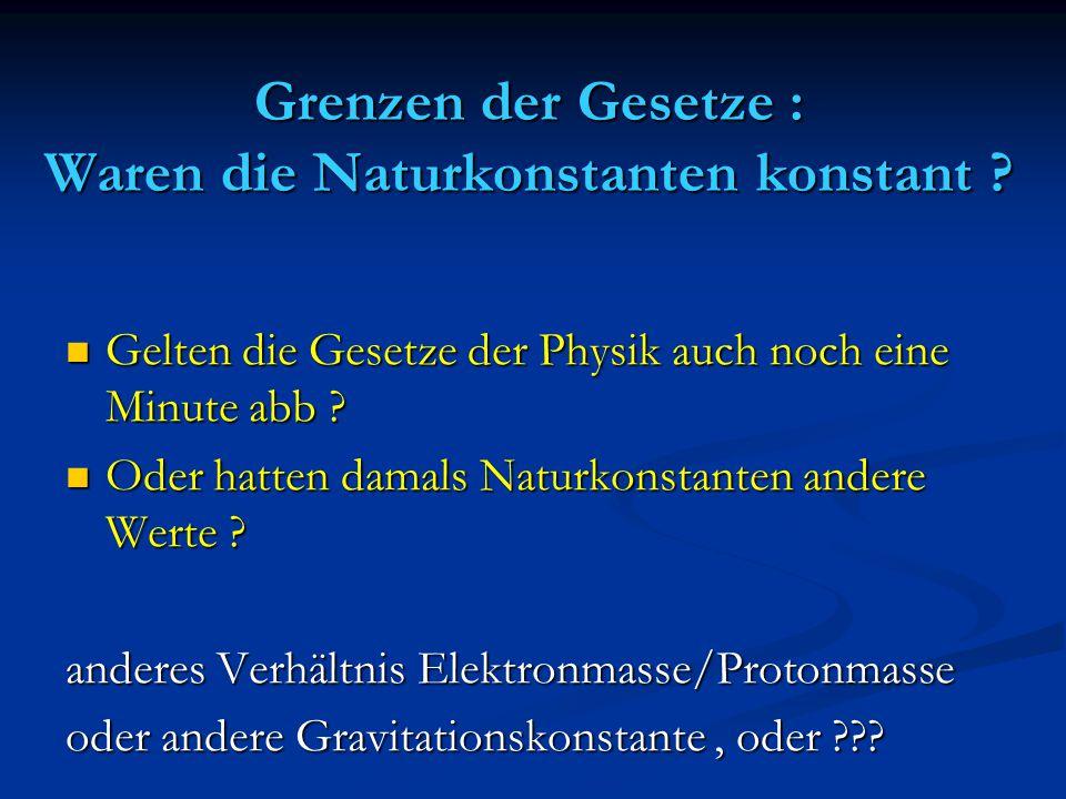 Grenzen der Gesetze : Waren die Naturkonstanten konstant ? Gelten die Gesetze der Physik auch noch eine Minute abb ? Gelten die Gesetze der Physik auc