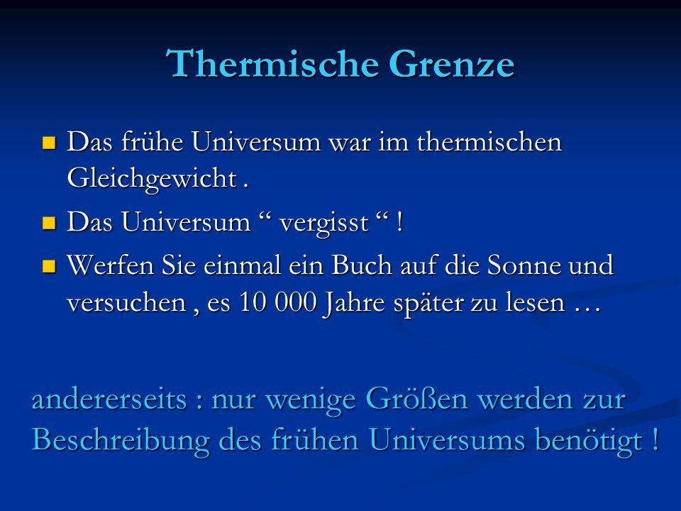 Thermisches Gleichgewicht Energie ~ Masse ~ Temperatur Welche Teilchensorten gibt es mit Welche Teilchensorten gibt es mit Masse < Temperatur .