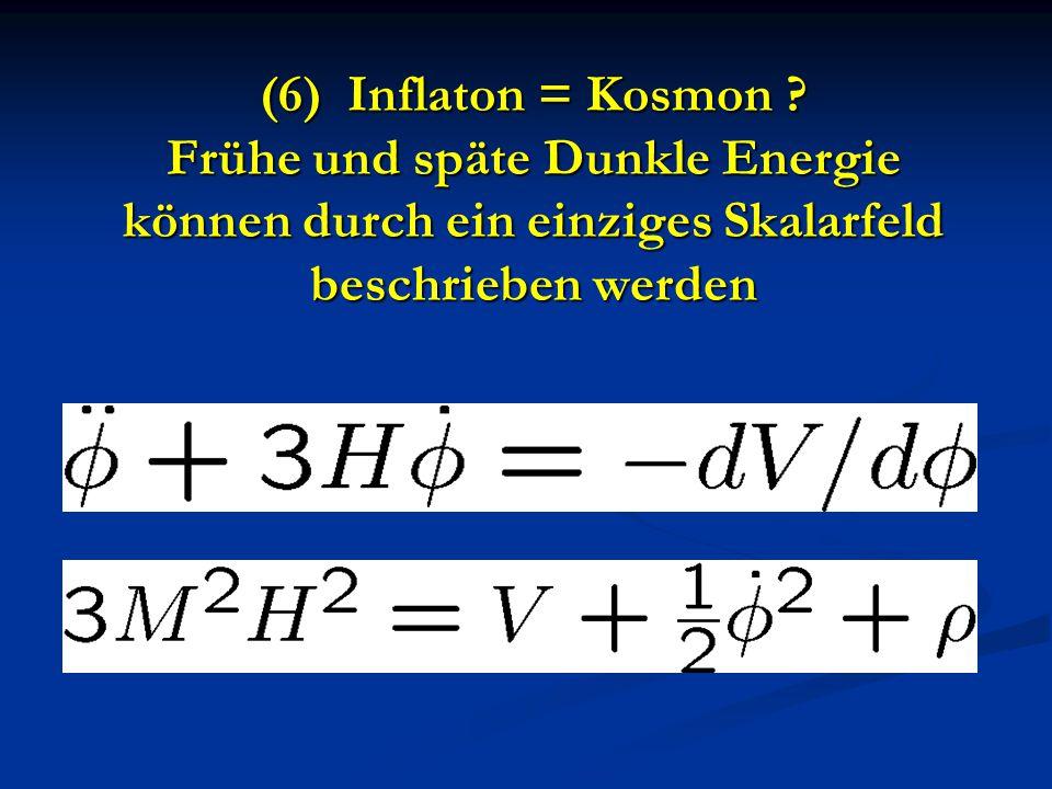(6) Inflaton = Kosmon ? Frühe und späte Dunkle Energie können durch ein einziges Skalarfeld beschrieben werden