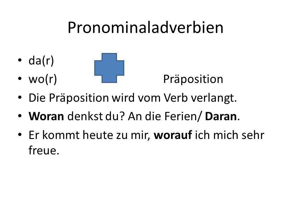 Klassifikation Demonstrative PronominaladverbienInterogative und relative Pronominaladverbien daranworan daraufworauf darausworaus dabeiwobei dadurchwodurch dafürwofür dagegenwogegen darinworin damitwomit danachwonach