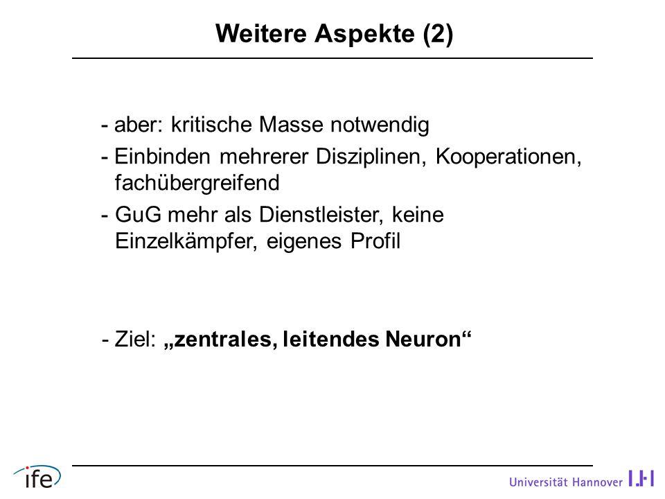 """Weitere Aspekte (2) - aber: kritische Masse notwendig - Einbinden mehrerer Disziplinen, Kooperationen, fachübergreifend - GuG mehr als Dienstleister, keine Einzelkämpfer, eigenes Profil - Ziel: """"zentrales, leitendes Neuron"""