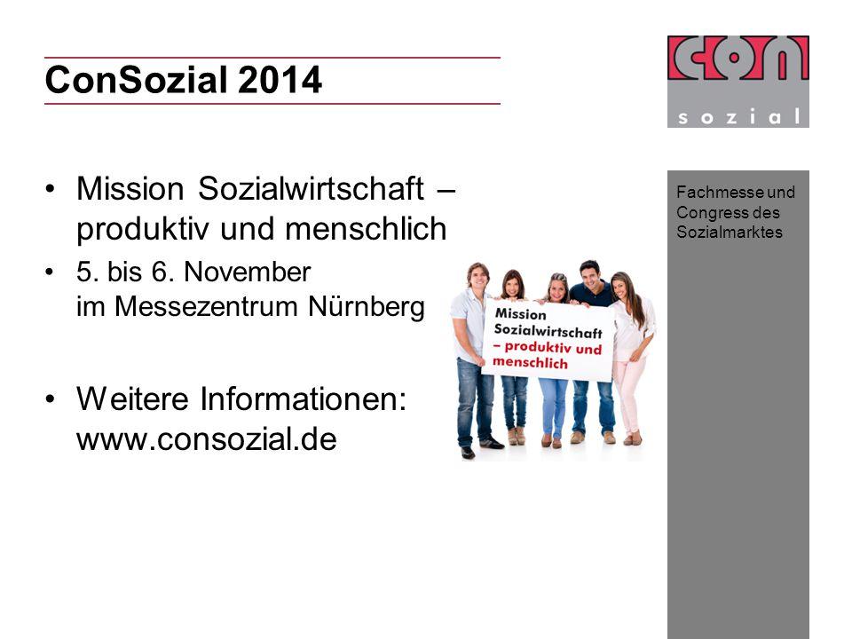 Fachmesse und Congress des Sozialmarktes ConSozial 2014 Mission Sozialwirtschaft – produktiv und menschlich 5.