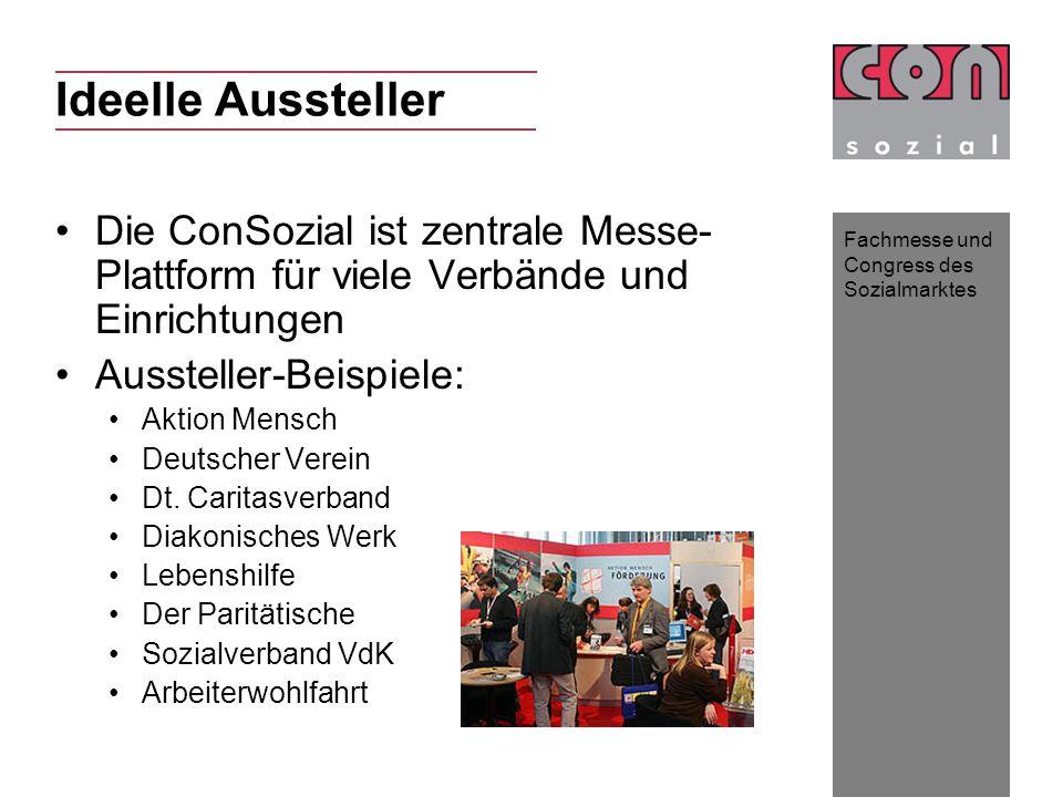 Fachmesse und Congress des Sozialmarktes Ideelle Aussteller Die ConSozial ist zentrale Messe- Plattform für viele Verbände und Einrichtungen Aussteller-Beispiele: Aktion Mensch Deutscher Verein Dt.