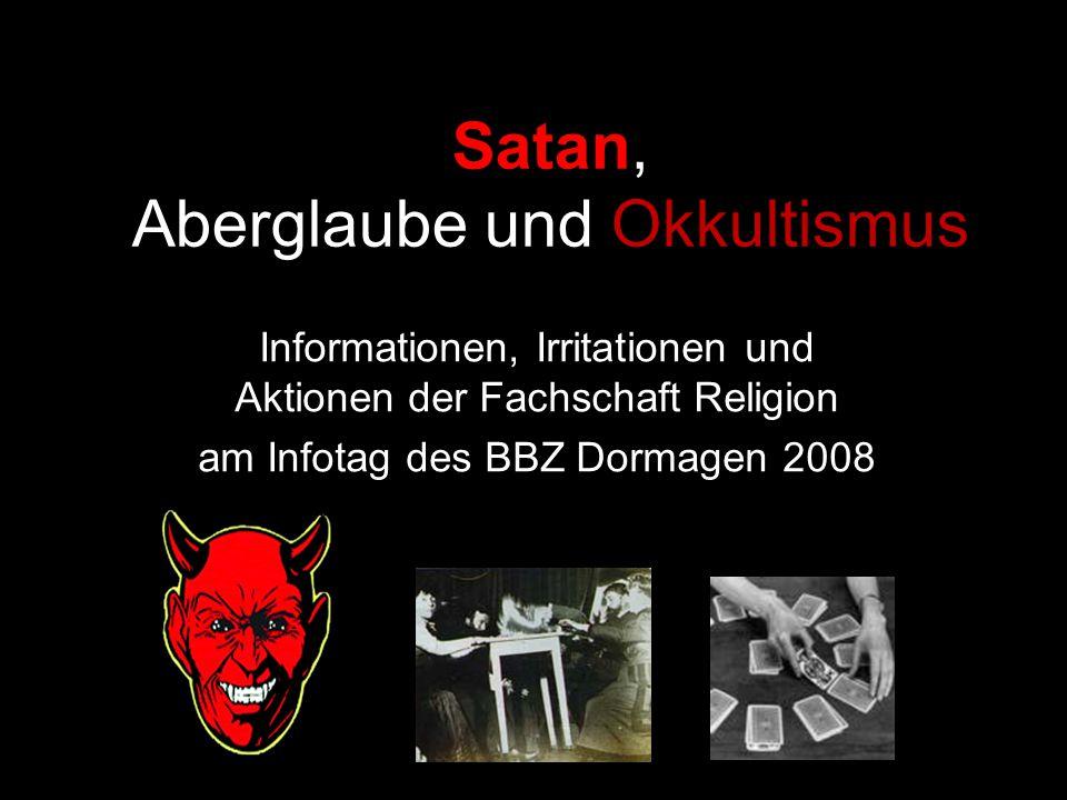Satan, Aberglaube und Okkultismus Informationen, Irritationen und Aktionen der Fachschaft Religion am Infotag des BBZ Dormagen 2008