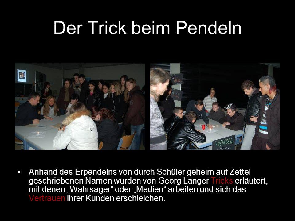 Der Trick beim Pendeln Anhand des Erpendelns von durch Schüler geheim auf Zettel geschriebenen Namen wurden von Georg Langer Tricks erläutert, mit den
