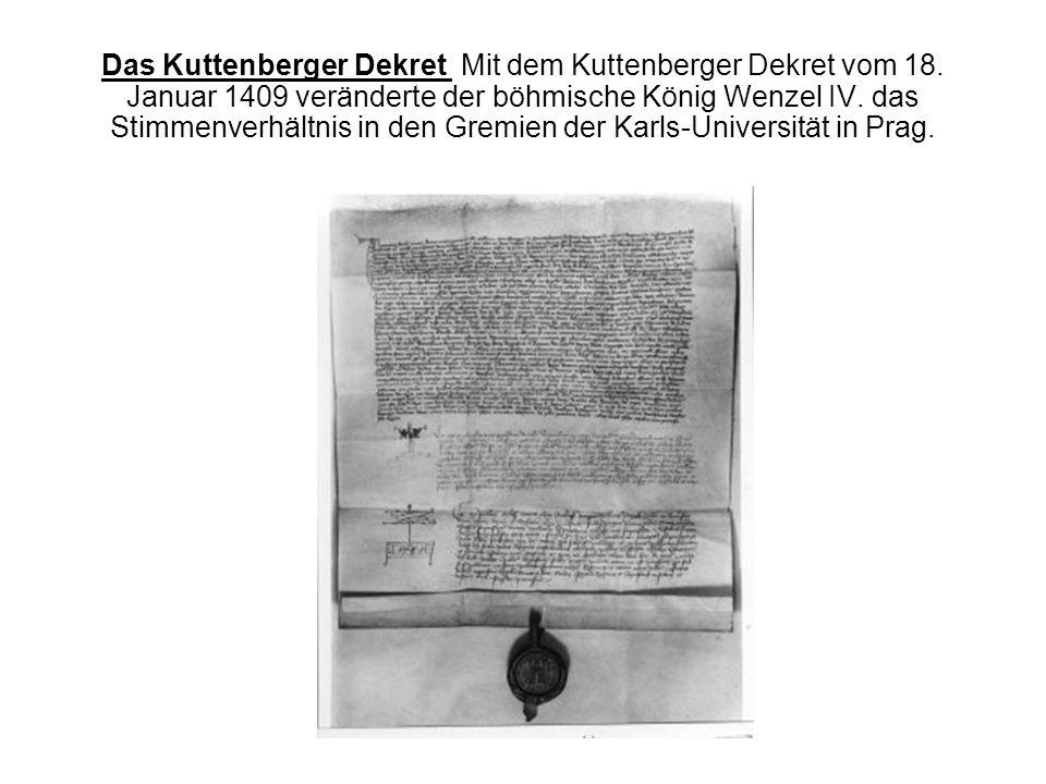 Das Kuttenberger Dekret Mit dem Kuttenberger Dekret vom 18. Januar 1409 veränderte der böhmische König Wenzel IV. das Stimmenverhältnis in den Gremien