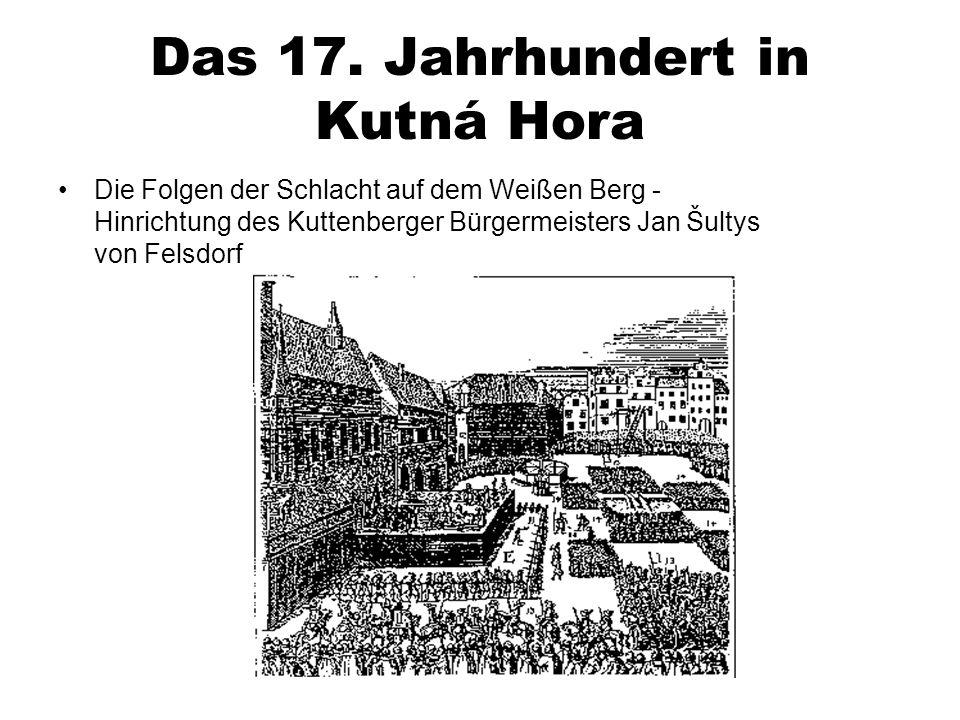 Das 17. Jahrhundert in Kutná Hora Die Folgen der Schlacht auf dem Weißen Berg - Hinrichtung des Kuttenberger Bürgermeisters Jan Šultys von Felsdorf