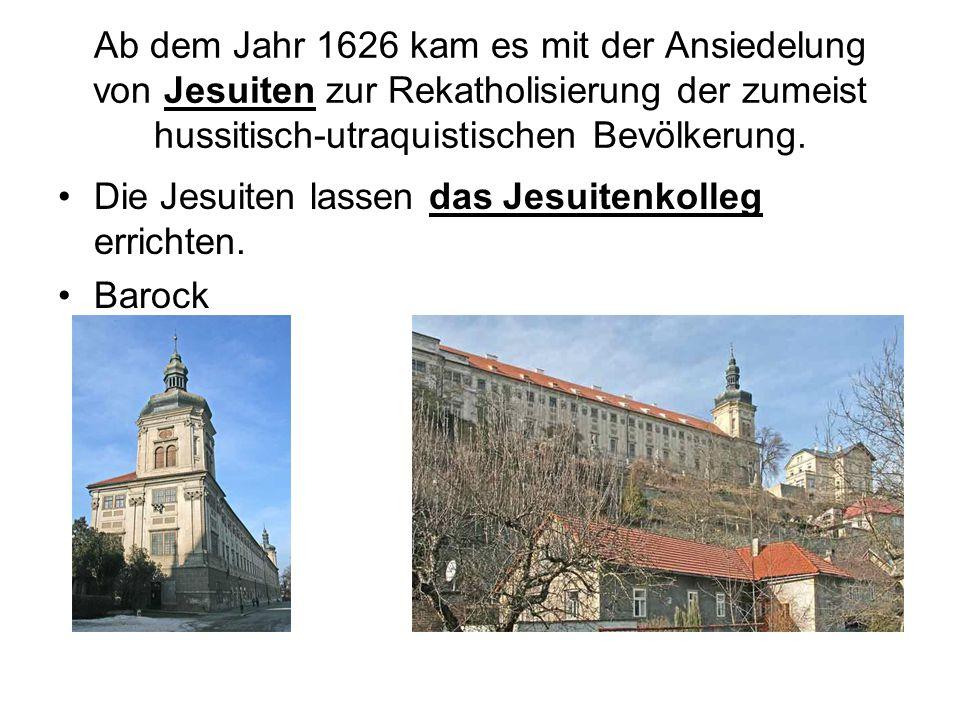 Ab dem Jahr 1626 kam es mit der Ansiedelung von Jesuiten zur Rekatholisierung der zumeist hussitisch-utraquistischen Bevölkerung. Die Jesuiten lassen
