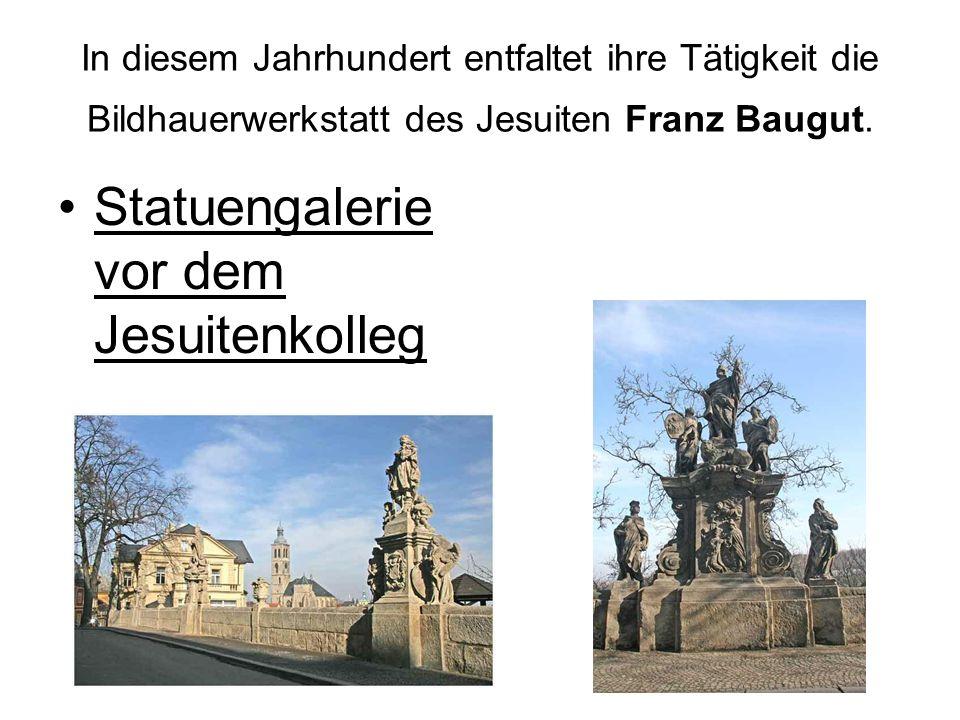 In diesem Jahrhundert entfaltet ihre Tätigkeit die Bildhauerwerkstatt des Jesuiten Franz Baugut. Statuengalerie vor dem Jesuitenkolleg