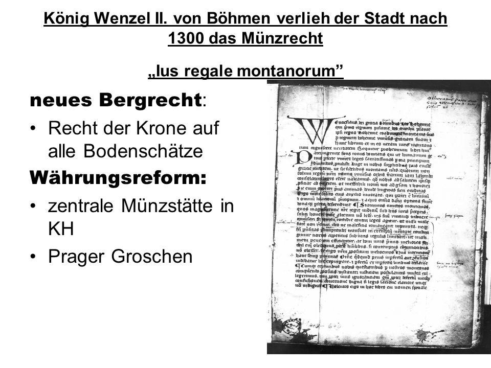 """König Wenzel II. von Böhmen verlieh der Stadt nach 1300 das Münzrecht """"Ius regale montanorum"""" neues Bergrecht : Recht der Krone auf alle Bodenschätze"""