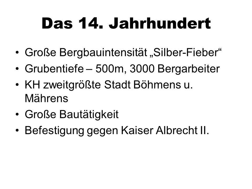 """Das 14. Jahrhundert Große Bergbauintensität """"Silber-Fieber"""" Grubentiefe – 500m, 3000 Bergarbeiter KH zweitgrößte Stadt Böhmens u. Mährens Große Bautät"""