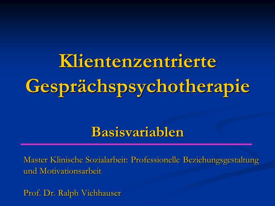 Klientenzentrierte Gesprächspsychotherapie Basisvariablen Master Klinische Sozialarbeit: Professionelle Beziehungsgestaltung und Motivationsarbeit Prof.