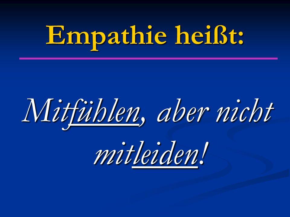 Empathie heißt: Mitfühlen, aber nicht mitleiden!