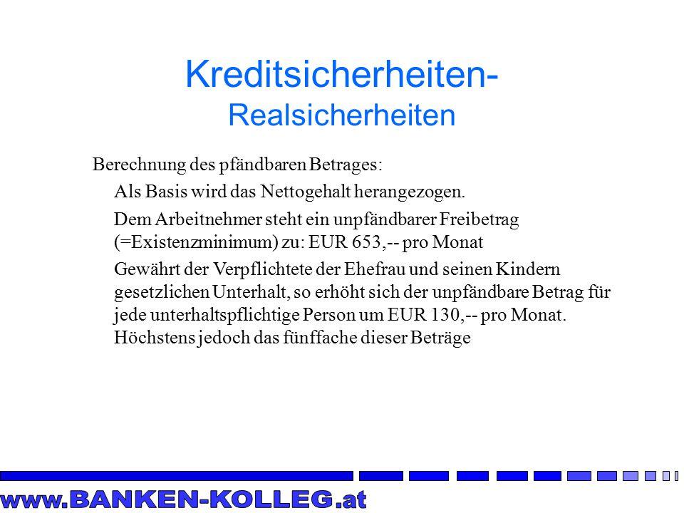 Kreditsicherheiten- Realsicherheiten Obergrenze des Nettoeinkommens: - EUR 2.600,-- pro Monat Beträge, die diese Grenze übersteigen sind voll pfändbar.