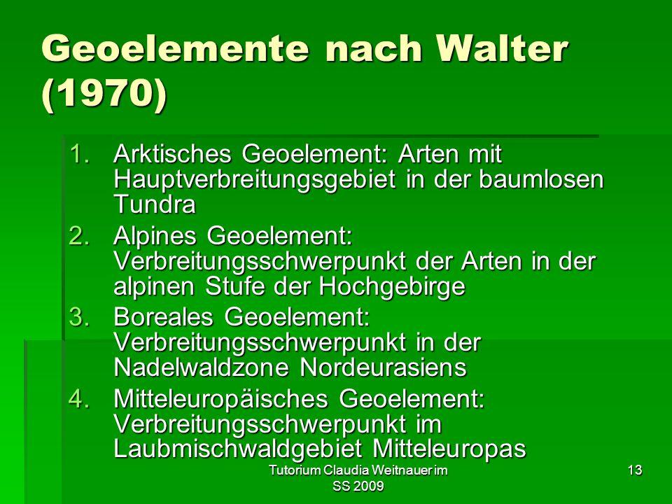 Tutorium Claudia Weitnauer im SS 2009 13 Geoelemente nach Walter (1970) 1.Arktisches Geoelement: Arten mit Hauptverbreitungsgebiet in der baumlosen Tu