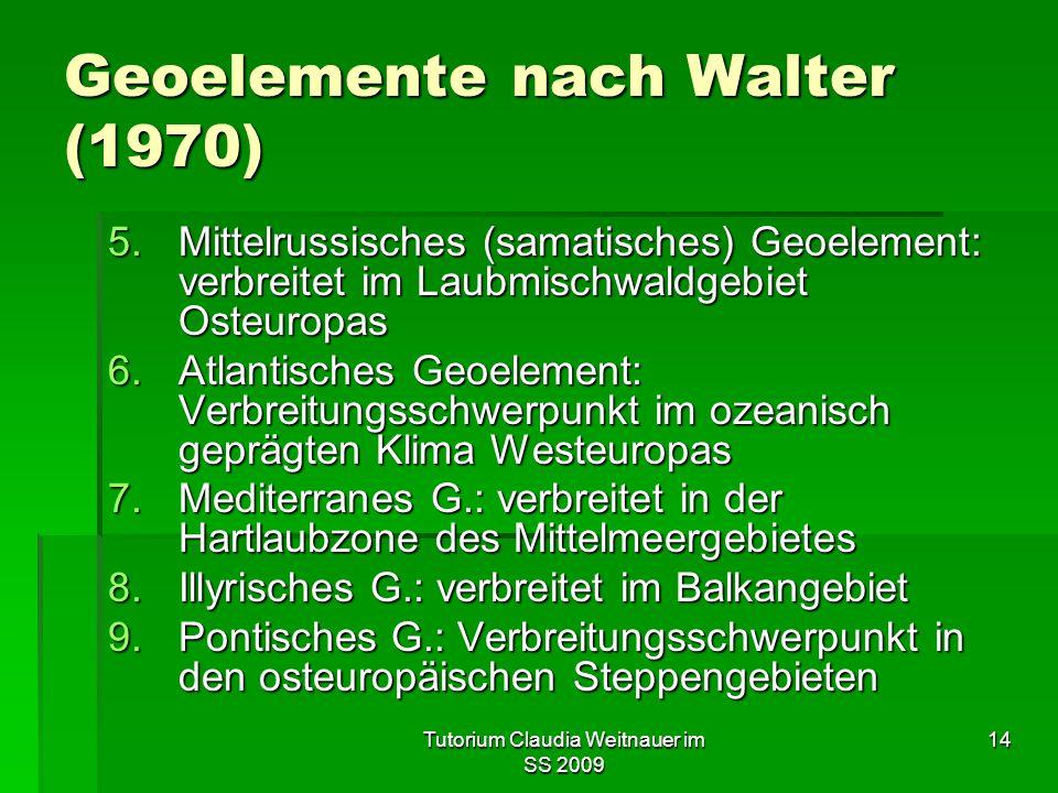 Tutorium Claudia Weitnauer im SS 2009 14 Geoelemente nach Walter (1970) 5.Mittelrussisches (samatisches) Geoelement: verbreitet im Laubmischwaldgebiet
