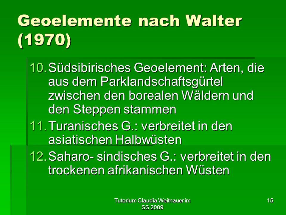 Tutorium Claudia Weitnauer im SS 2009 15 Geoelemente nach Walter (1970) 10.Südsibirisches Geoelement: Arten, die aus dem Parklandschaftsgürtel zwische