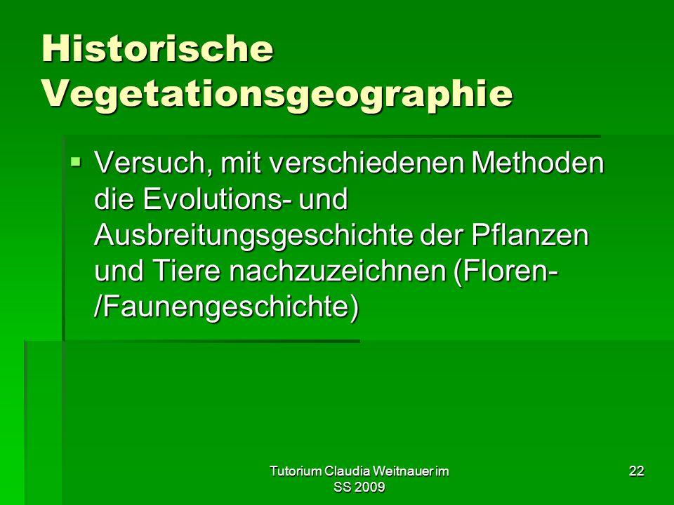 Tutorium Claudia Weitnauer im SS 2009 22 Historische Vegetationsgeographie  Versuch, mit verschiedenen Methoden die Evolutions- und Ausbreitungsgesch